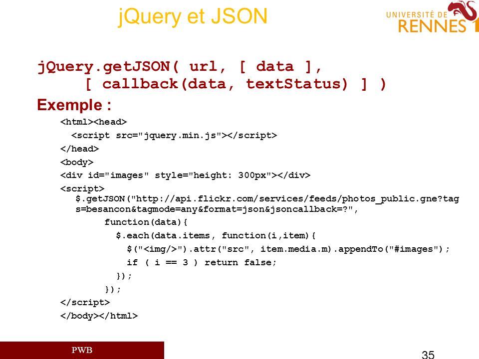jQuery et JSON jQuery.getJSON( url, [ data ], [ callback(data, textStatus) ] ) Exemple : <html><head>